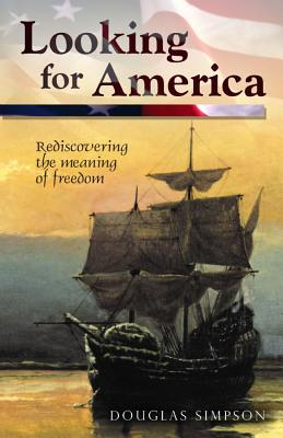 Looking for America: Rediscovering the Meaning of Freedom - Simpson, Douglas