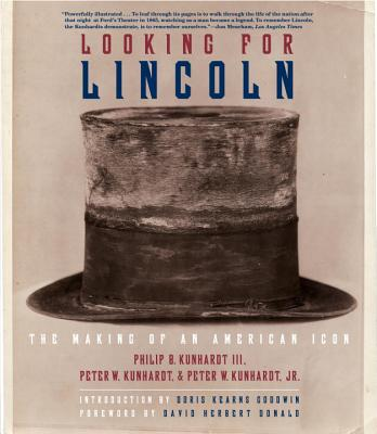 Looking for Lincoln: The Making of an American Icon - Kunhardt, Philip B, III, and Kunhardt, Peter W, Jr., and Donald, David Herbert (Foreword by)