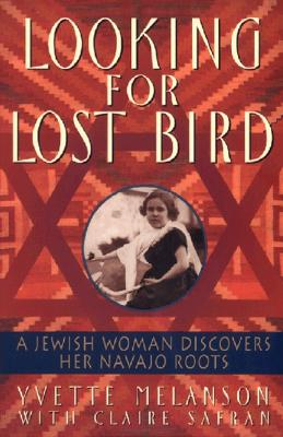Looking for Lost Bird: A Jewish Woman Discovers Her Navajo Roots - Melanson, Yvette