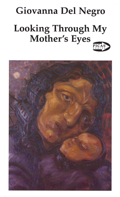 Looking Through My Mother's Eyes: Life Stories of Nine Italian Immigrant Women in Canada - del Negro, Giovanna, Professor