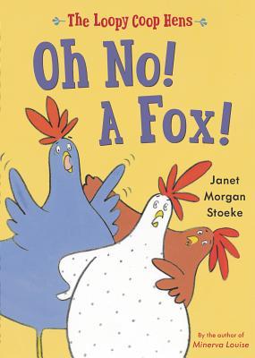 Loopy COOP Hens: Oh No! a Fox! - Stoeke, Janet Morgan