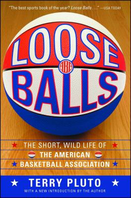 Loose Balls: The Short, Wild Life of the American Basketball Association - Pluto, Terry