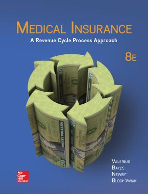 Loose Leaf for Medical Insurance: A Revenue Cycle Process Approach - Valerius, Joanne, MPH, Rhia, and Bayes, Nenna L, Ba, Med, and Newby, Cynthia, Cpc