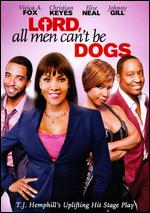Lord, All Men Can't Be Dogs - T.J. Hemphill
