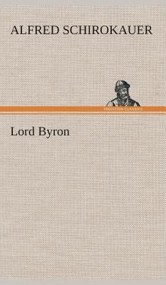 Lord Byron - Schirokauer, Alfred