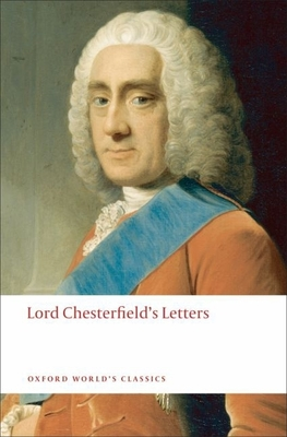 Lord Chesterfield's Letters - Chesterfield, Philip Dormer Stanhope, Lord, and Roberts, David (Editor)
