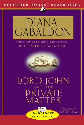 Lord John and the Private Matter - Gabaldon, Diana, and Woodman, Jeff (Read by)