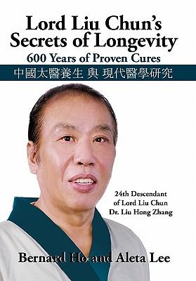 Lord Liu Chun's Secrets of Longevity: 600 Years of Proven Cures - Ho, Bernard And Lee Aleta