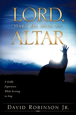 Lord, Make Me Into an Altar - Robinson, David, Jr.
