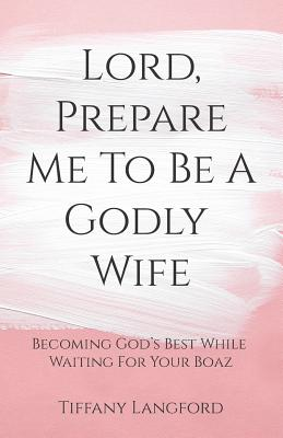 Lord, Prepare Me to Be a Godly Wife - Langford, Tiffany