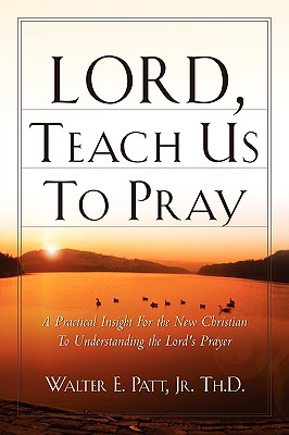 Lord, Teach Us to Pray - Patt, Jr Walter E