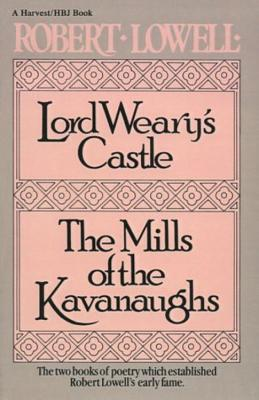 Lord Weary's Castle: The Mills of the Kavanaughs - Lowell, Robert
