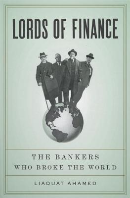 Lords of Finance: The Bankers Who Broke the World -