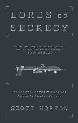 Lords of Secrecy: The National Security Elite and America's Stealth Warfare - Horton, Scott