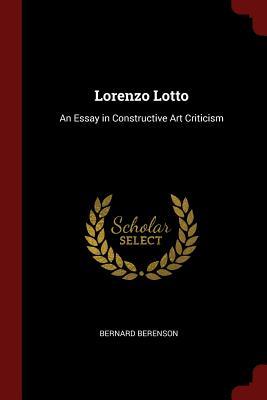 Lorenzo Lotto: An Essay in Constructive Art Criticism - Berenson, Bernard