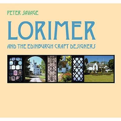 Lorimer and the Edinburgh Craft Designers - Savage, Peter D