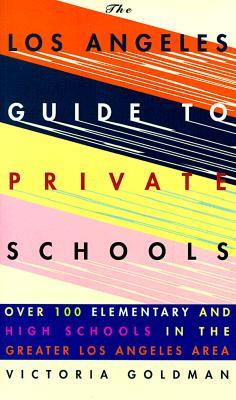 Los Angeles Guide to Private Schools - Goldman, Victoria