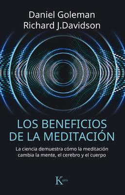 Los Beneficios de la Meditaci?n: La Ciencia Demuestra C?mo La Meditaci?n Cambia La Mente, El Cerebro Y El Cuerpo - Davidson, Richard J, PhD, and Goleman, Daniel, Prof.