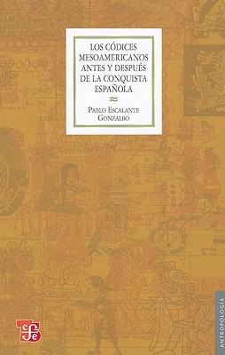 Los Codices Mesoamericanos Antes y Despues de la Conquista Espanola - Escalante Gonzalbo, Pablo