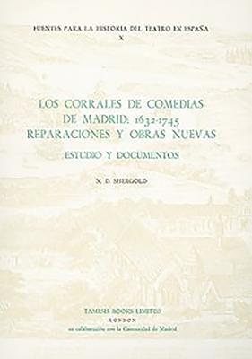 Los Corrales de Comedias de Madrid: 1632-1745. Reparaciones y Obras Nuevas: Estudio y Documentos - Shergold, N D