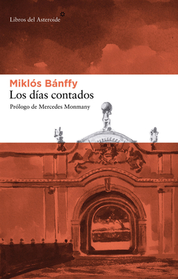 Los Dias Contados - Banffy, Miklos, and Cserhati, Eva (Translated by), and Monmany, Mercedes (Prologue by)