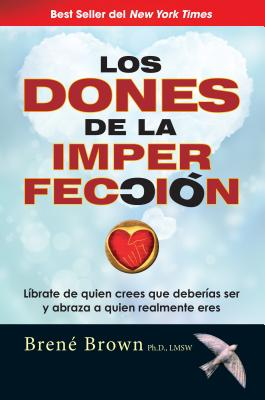 Los Dones de la Imperfecci?n / The Gifts of Imperfection - Brown, Brene, PhD, Lmsw