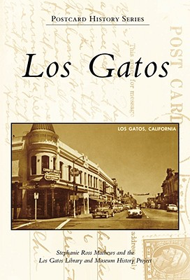Los Gatos - Matthews, Stephanie Ross, and Los Gatos Library and Museum History Project