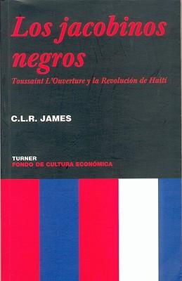 Los Jacobinos Negros: Toussaint L'Ouverture y la Revolucion de Haiti - James, C L R, and Garcia, Ramon (Translated by)