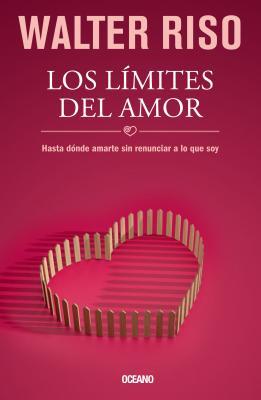Los Limites del Amor: Hasta Donde Amarte Sin Renunciar a Lo Que Soy - Riso, Walter