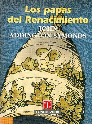 Los Papas del Renacimiento - Symonds, John Addington, and Quiroga, Horacio
