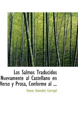 Los Salmos Traducidos Nuevamente Al Castellano En Verso y Prosa, Conforme Al ... - Carvajal, Tomas Gonzalez