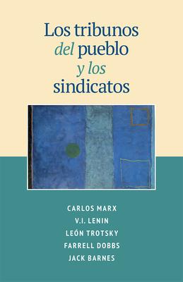 Los Tribunos del pueblo y los sindicatos - Clark, Steve (Editor), and Barnes, Jack (Introduction by), and Marx, Karl (Contributions by)