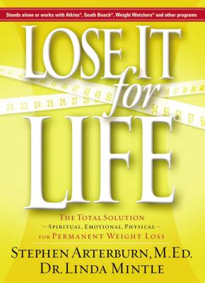 Lose It for Life: The Total Solution--Spiritual, Emotional, Physical--For Permanent Weight Loss - Arterburn, Stephen