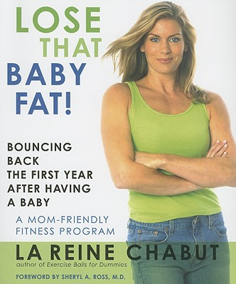 Lose That Baby Fat!: Bouncing Back the First Year After Having a Baby - Chabut, LaReine
