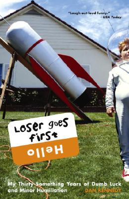 Loser Goes First: My Thirty-Something Years of Dumb Luck and Minor Humiliation - Kennedy, Dan