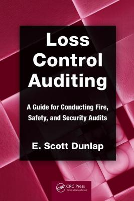 Loss Control Auditing: A Guide for Conducting Fire, Safety, and Security Audits - Dunlap, E. Scott