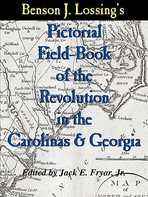 Lossing's Pictorial Field-Book of the Revolution in the Carolinas & Georgia - Lossing, Benson John, Professor, and Fryar, Jack E, Jr. (Editor), and Fryar Jr, Jack E (Editor)