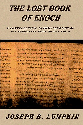Lost Book of Enoch: A Comprehensive Transliteration of the Forgotten Book of the Bible - Lumpkin, Joseph B, and Dujardin, Joyce A (Editor)