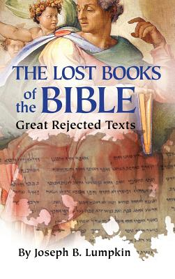 Lost Books of the Bible: The Great Rejected Texts - Lumpkin, Joseph B