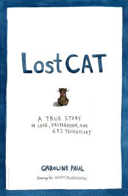 Lost Cat: A True Story of Love, Desperation, and GPS Technology - Paul, Caroline