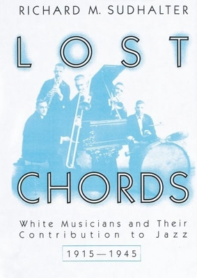 Lost Chords: White Musicians and Their Contribution to Jazz, 1915-1945 - Sudhalter, Richard M