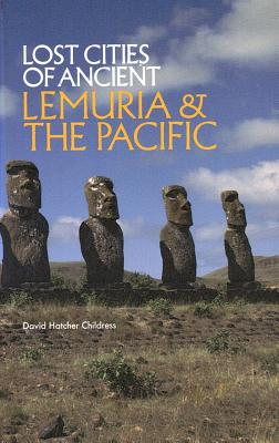 Lost Cities of Ancient Lemuria and the Pacific - Childress, David Hatcher