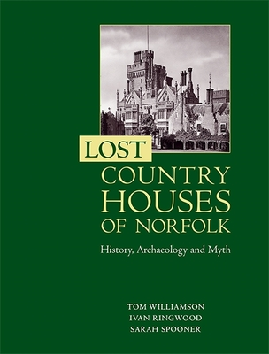 Lost Country Houses of Norfolk: History, Archaeology and Myth - Williamson, Tom, Professor