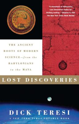 Lost Discoveries: The Ancient Roots of Modern Science--From the Babylonians to the Maya - Teresi, Dick