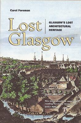 Lost Glasgow: Glasgow's Lost Architectural Heritage - Foreman, Carol