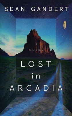 Lost in Arcadia - Gandert, Sean