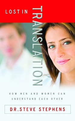 Lost in Translation: How Men and Women Can Understand Each Other - Stephens, Steve, Dr.