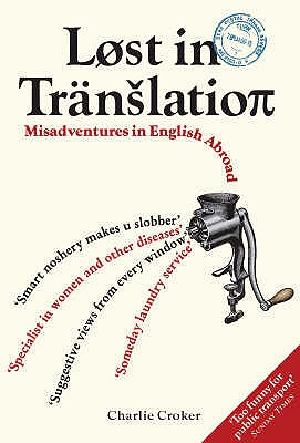 Lost In Translation: Misadventures in English Abroad - Croker, Charlie