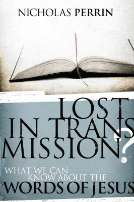 Lost in Transmission?: What We Can Know about the Words of Jesus - Perrin, Nicholas
