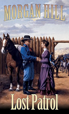 Lost Patrol: Legends of the West Trilogy - Hill, Morgan